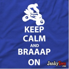 Keep Calm and Braaap On Quad