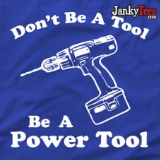 Be A Power Tool