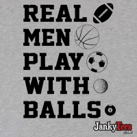 Real Men Play With Balls